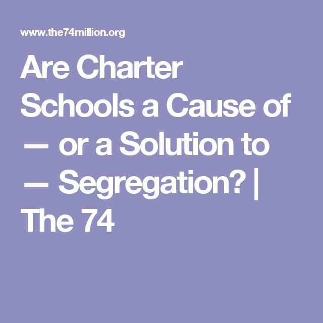Are Charter Schools a Cause of — or a Solution to — Segregation? | The 74