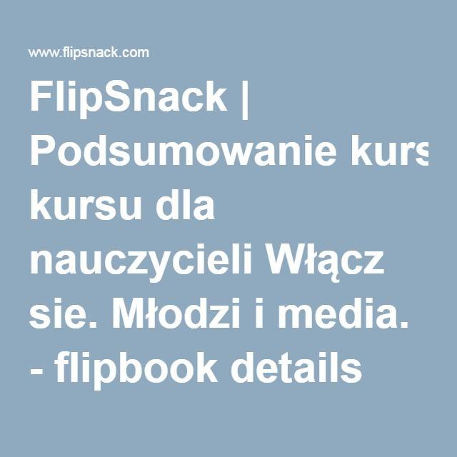 FlipSnack | Podsumowanie kursu dla nauczycieli Włącz sie. Młodzi i media. - flipbook details