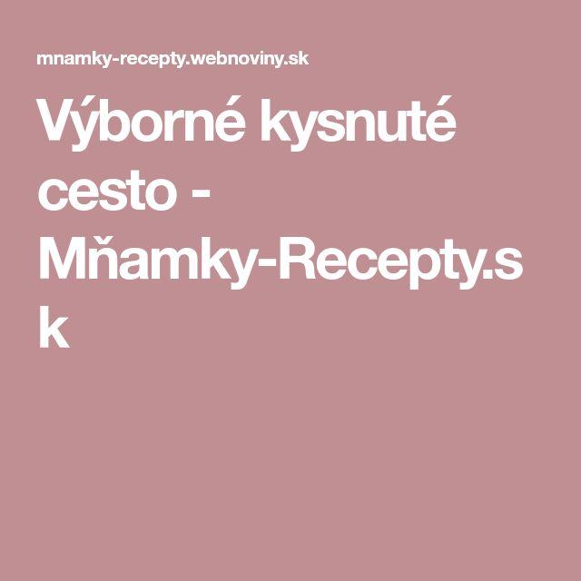 Výborné kysnuté cesto - Mňamky-Recepty.sk