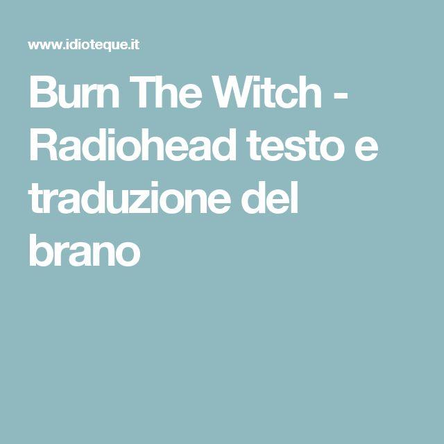 Burn The Witch - Radiohead testo e traduzione del brano