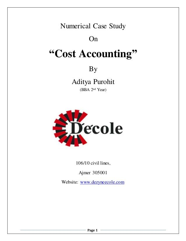 """Numerical Case Study  On  """"Cost Accounting""""  By  Aditya Purohit  (BBA 2nd Year)  106/10 civil lines,  Ajmer 305001  Websit..."""