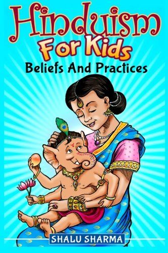 Hinduism For Kids: Beliefs And Practices by Shalu Sharma https://www.amazon.com/dp/1495370429/ref=cm_sw_r_pi_dp_x_7tIiybBWT7TBH