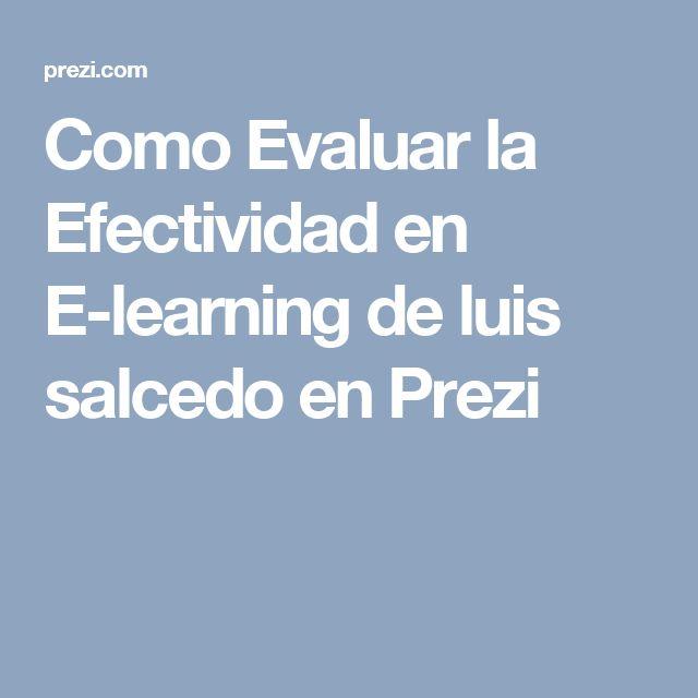 Como Evaluar la Efectividad en E-learning de luis salcedo en Prezi