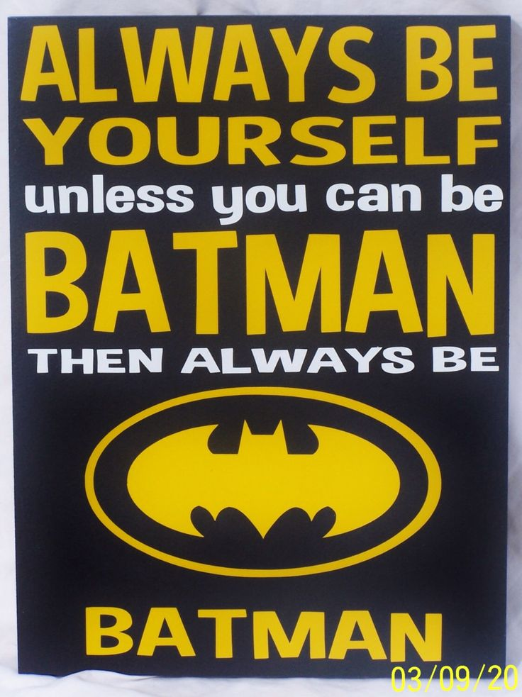 Batman Sign - Always Be Yourself Unless You can Be Batman then always be Batman wood sign by WordArtTreasures on Etsy https://www.etsy.com/listing/160333553/batman-sign-always-be-yourself-unless