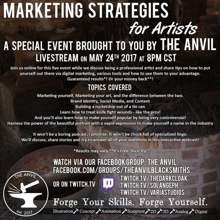 The Anvil Stream Team presents and this special event all on marketing yourself and your art.  Worldwide Live Event - May 24 2017 at 8PM CST. The Anvil's Blacksmiths present the livestream you've all been waiting for: ''Marketing Strategies for Artists.'' This livestream will be mirrored across Sal V Cloak Solangeph and Justin Adams' Twitch.TV streams on Wednesday May 24th at 8pm (CST) as well as The Anvil's Facebook Group.  Join us online while we discuss being a professional artist and…