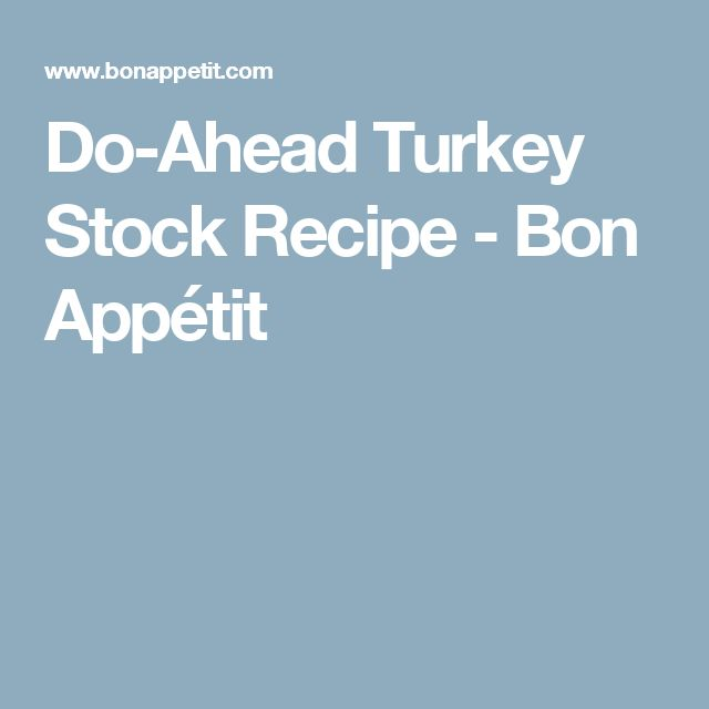 Do-Ahead Turkey Stock Recipe - Bon Appétit
