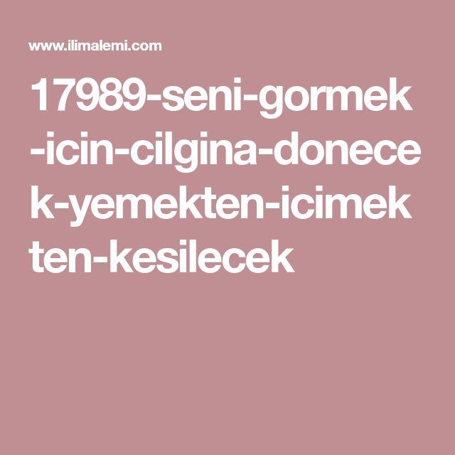 17989-seni-gormek-icin-cilgina-donecek-yemekten-icimekten-kesilecek