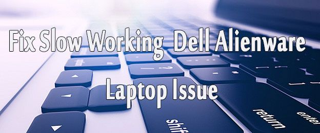 Fix Slow Working #Dell #Alienware #Computer #Laptop Issue? – #ComputerCare