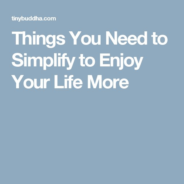 Things You Need to Simplify to Enjoy Your Life More