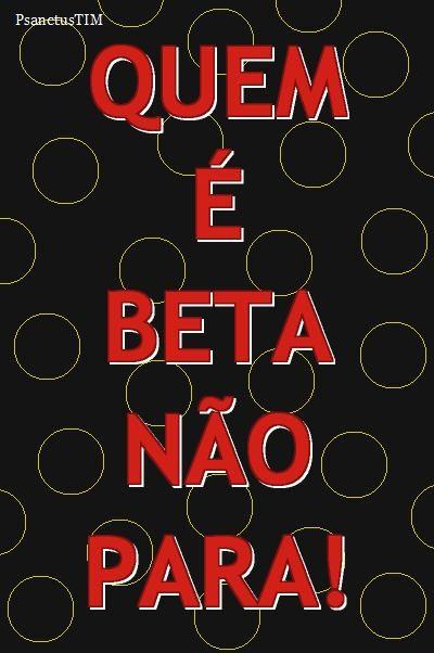 Beta não para!