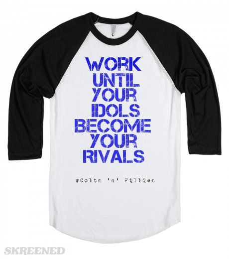 """Work Until Your Idols Become Your Rivals"" Check Out Our Brand New Designs On Skreened! Plenty More Designs To Come!! Get Yours Here First!! #Skreened #Colts'n'Fillies #WesternWindsWesternWares #Rodeo"