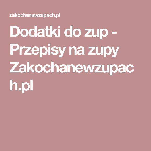 Dodatki do zup - Przepisy na zupy Zakochanewzupach.pl