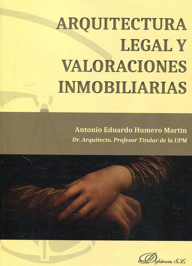 Arquitectura legal y valoraciones inmobiliarias / Antonio Eduardo Humero Martín ; prólogos de Isabel Sierra Pérez, Juan Ramón Fernández Torres.-- Madrid : Dykinson, 2017.