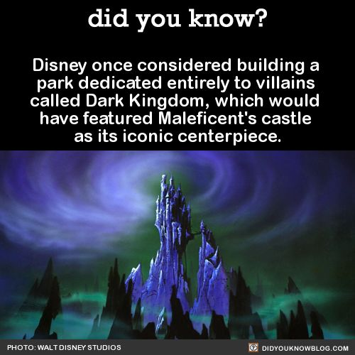 Disney once considered building a park dedicated entirely to villains called Dark Kingdom, which would have featured Maleficent's castle as its iconic centerpiece. Source