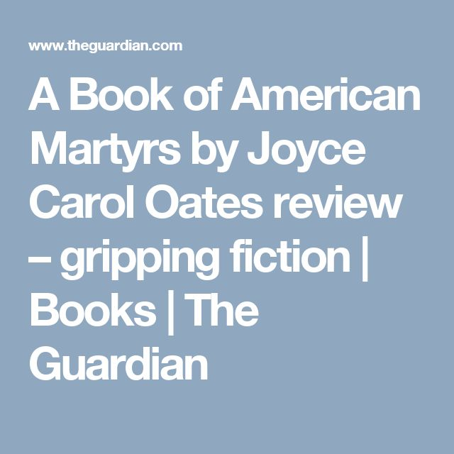 A Book of American Martyrs by Joyce Carol Oates review – gripping fiction | Books | The Guardian