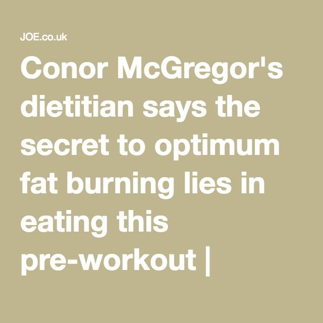 Conor McGregor's dietitian says the secret to optimum fat burning lies in eating this pre-workout | JOE.co.uk