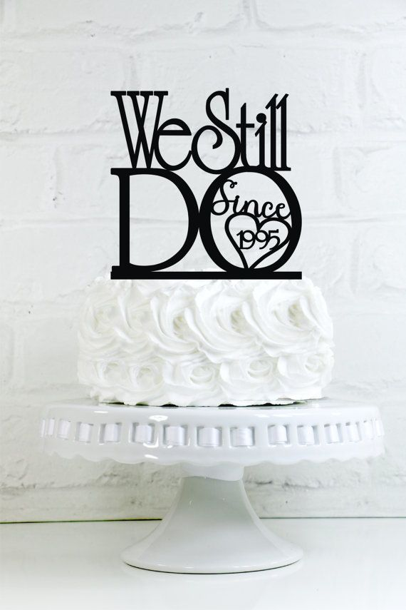 "We Still Do ""Since 'Your Year'"" Vow Renewal or Anniversary Cake Topper or Sign"