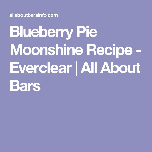 Blueberry Pie Moonshine Recipe - Everclear | All About Bars