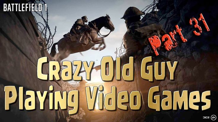 Battlefield 1 - Crazy Old Guy Trying to Play Video Games Part 31