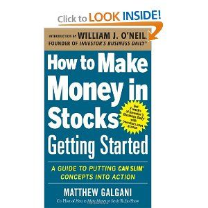 How to Make Money in Stocks Getting Started: A Guide to Putting CAN SLIM Concepts into Action: Matthew Galgani: 9780071810111: Amazon.com: B...