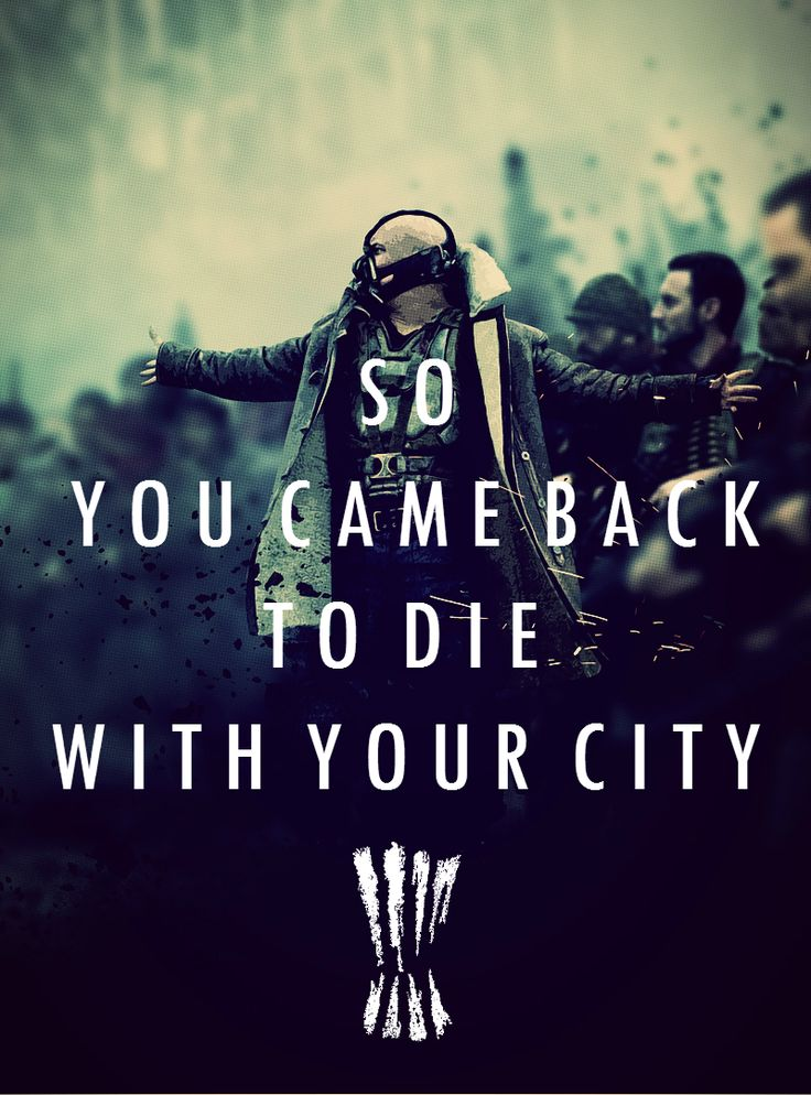 """So, you came back to die with your city!"" - Bane from The Dark Knight Rises"
