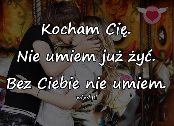 Kocham Cie Nie Umiem Juz Zyc Bez Ciebie Nie Umiem Positive Quotes Quotes My Love
