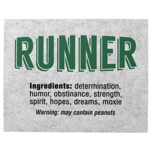Runner. Ingredients: determination, humor, obstinance, strength, spirit, hopes, dreams, moxie. Warning: may contain peanuts.