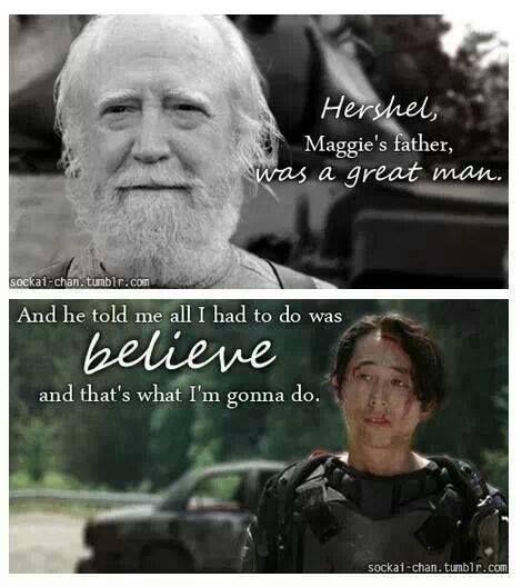 Hershel was a great man. Hershel Greene. Glenn Rhee. TWD. The Walking Dead. Believe.
