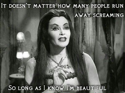 Lily Munster - this reminds me of my sister! Anna loves by these words!