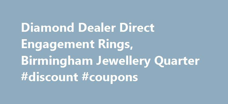 Diamond Dealer Direct Engagement Rings, Birmingham Jewellery Quarter #discount #coupons http://retail.nef2.com/diamond-dealer-direct-engagement-rings-birmingham-jewellery-quarter-discount-coupons/  #diamond retailers # The Leading Jewellery Shop in Birmingham We've spent a long time in the jewellery industry, and that has enabled us to forge relationships with suppliers throughout the world. This means we have access to a massive 70% of the polished diamonds available. If you're looking for…