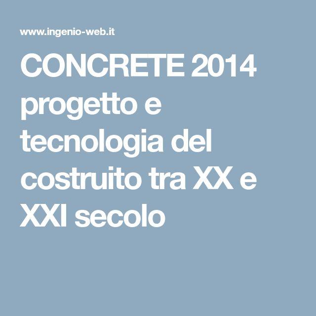 CONCRETE 2014 progetto e tecnologia del costruito tra XX e XXI secolo