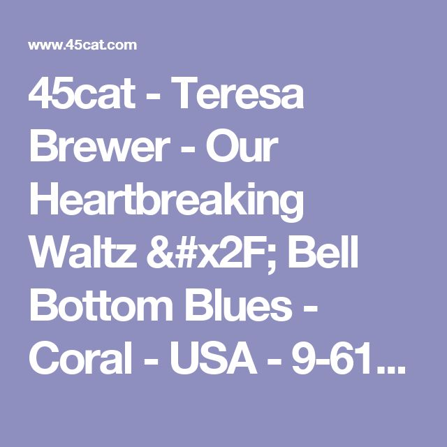 45cat - Teresa Brewer - Our Heartbreaking Waltz / Bell Bottom Blues - Coral - USA - 9-61066