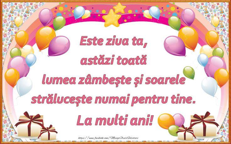 Felicitari de zi de nastere - Este ziua ta, astăzi toată lumea zâmbește și soarele strălucește numai pentru tine. La multi ani! - mesajeurarifelicitari.com