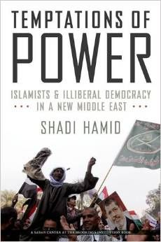 Temptations of power : Islamists and illiberal democracy in a new Middle East / Shadi Hamid. -- Oxford ;  New York :  Oxford University Press,  cop. 2014.