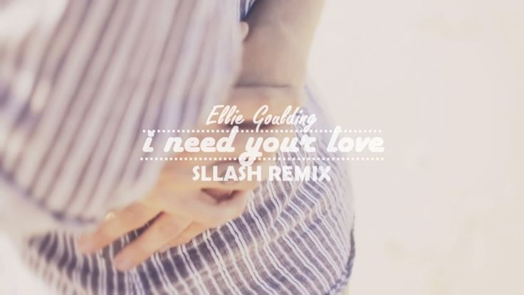 Ellie Goulding - I Need Your Love (Sllash Remix)