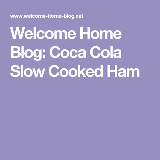Welcome Home Blog: Coca Cola Slow Cooked Ham