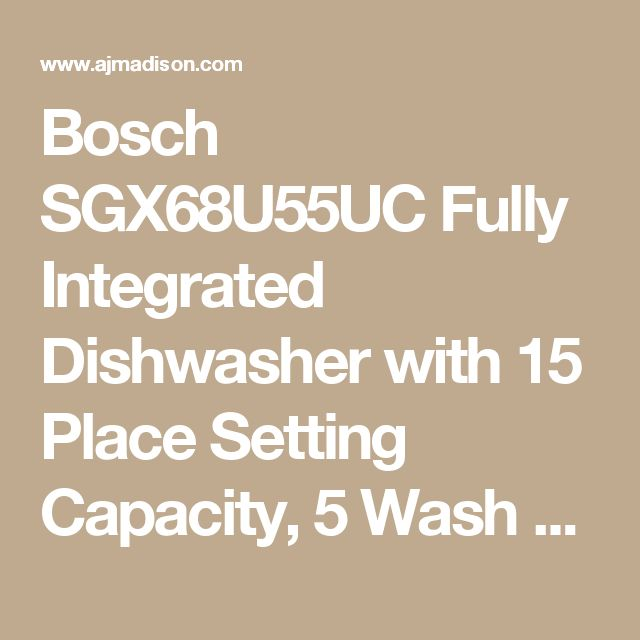 Bosch SGX68U55UC Fully Integrated Dishwasher with 15 Place Setting Capacity, 5 Wash Cycles, 3rd Rack, RackMatic System with 3 Height Levels and 9 Possible Rack Positions, Sanitize Option, Water Softener, 44 dBA Sound Rating and ENERGY STAR Certification