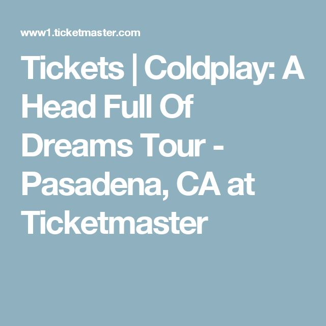 Tickets | Coldplay: A Head Full Of Dreams Tour - Pasadena, CA at Ticketmaster