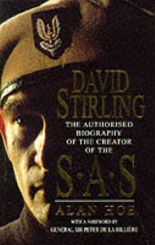David Stirling: Founder Of The SAS. The Authorised Biography of the Founder of the SAS by Alan Hoe.