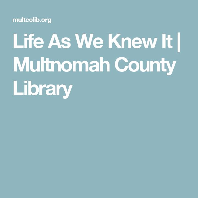 Life As We Knew It | Multnomah County Library
