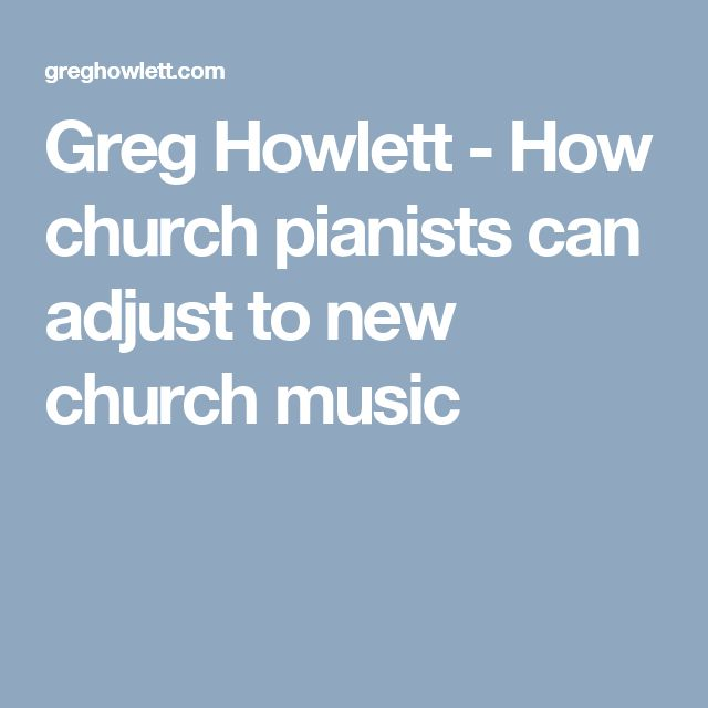 Greg Howlett - How church pianists can adjust to new church music