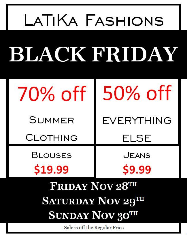 Black Friday at LaTiKa Fashions is now lasting ALL WEEKEND!   Enjoy jeans for $9.99 and blouses for $19.99.... Summer clothes for 70% off and then everything else in the store is 50% off! Don't miss out! You have all weekend!