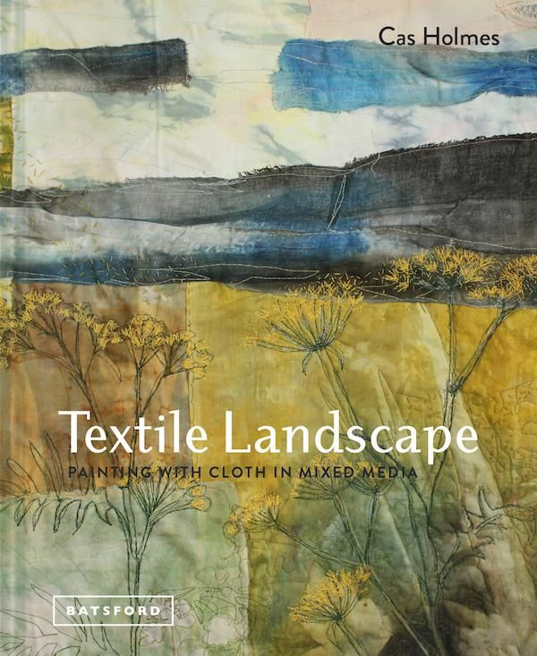 Unfolding Landscape Landscape Art Quilts Textile Artists Cas Holmes
