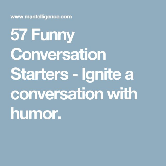 57 Funny Conversation Starters - Ignite a conversation with humor.