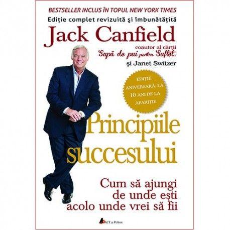 Principiile succesului: Cum sa ajungi de unde esti, acolo unde vrei sa fii (ed. tiparita)