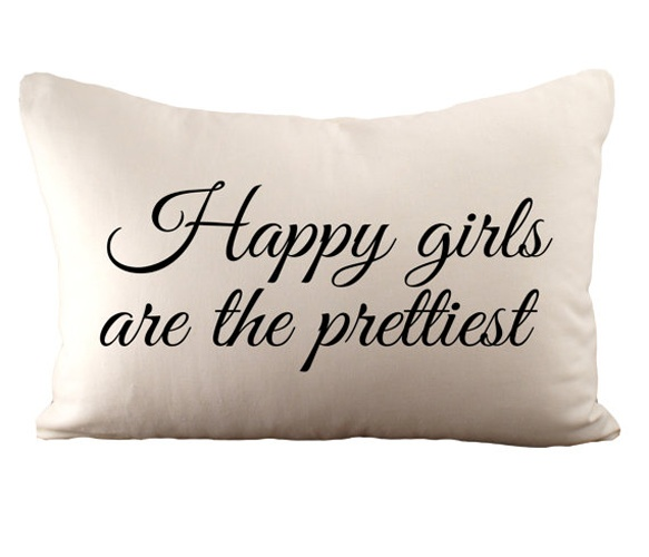 Happy girls are the prettiest pillow - love this little reminder to smile. Great as a little gift to yourself, a friend, or your daughter :)