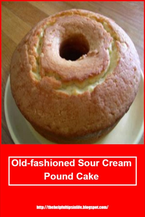 Old Fashioned Sour Cream Pound Cake In 2020 Sour Cream Pound Cake Homemade Sour Cream Pound Cake Recipes Easy