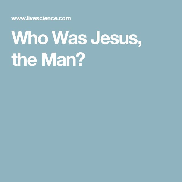 Who Was Jesus, the Man?