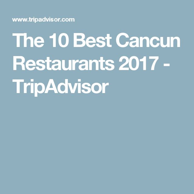 The 10 Best Cancun Restaurants 2017 - TripAdvisor