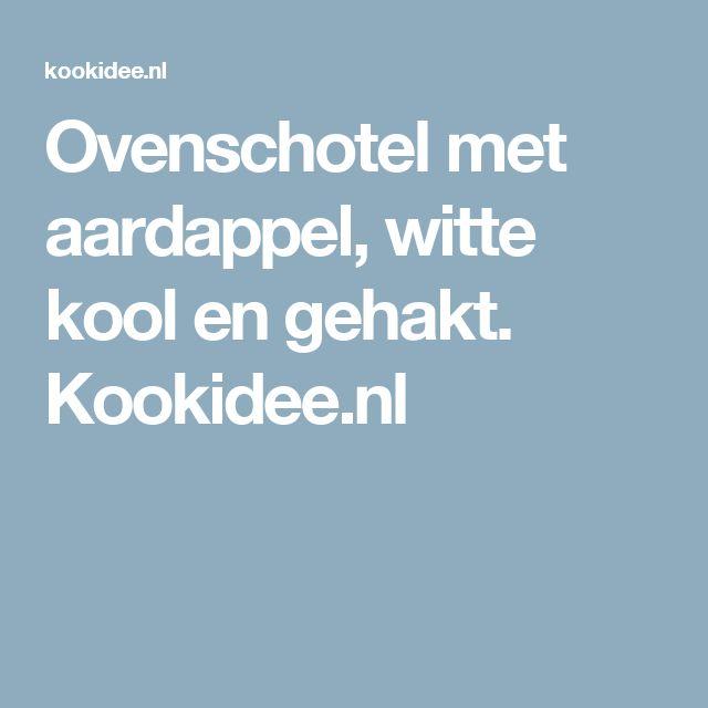 Ovenschotel met aardappel, witte kool en gehakt. Kookidee.nl